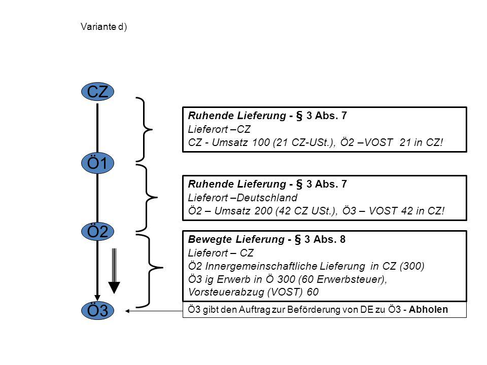 Variante c) CZ Ö1 Ö2 Ö3 Ö2 gibt den Auftrag zur Beförderung von DE zu Ö3 - Abholen Bewegte Lieferung - § 3 Abs. 8 Lieferort – CZ Ö1 Innergemeinschaftl