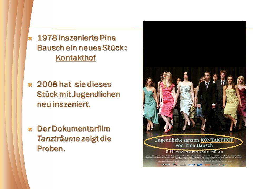1111978 inszenierte Pina Bausch ein neues Stück : 2222008 hat sie dieses Stück mit Jugendlichen neu inszeniert.
