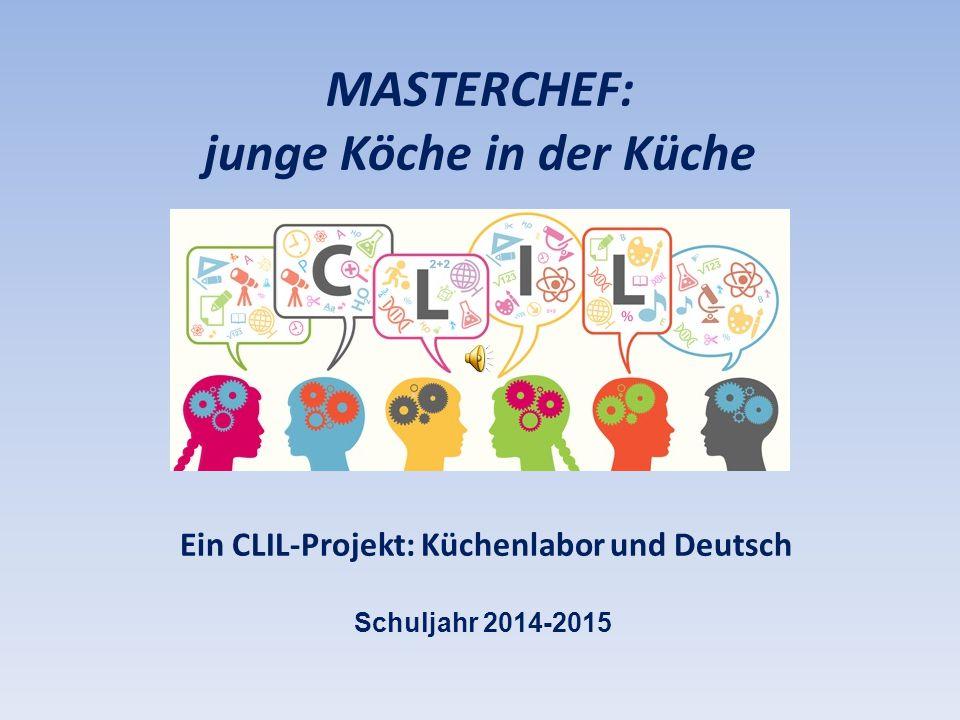 MASTERCHEF: junge Köche in der Küche Schuljahr 2014-2015 Ein CLIL-Projekt: Küchenlabor und Deutsch