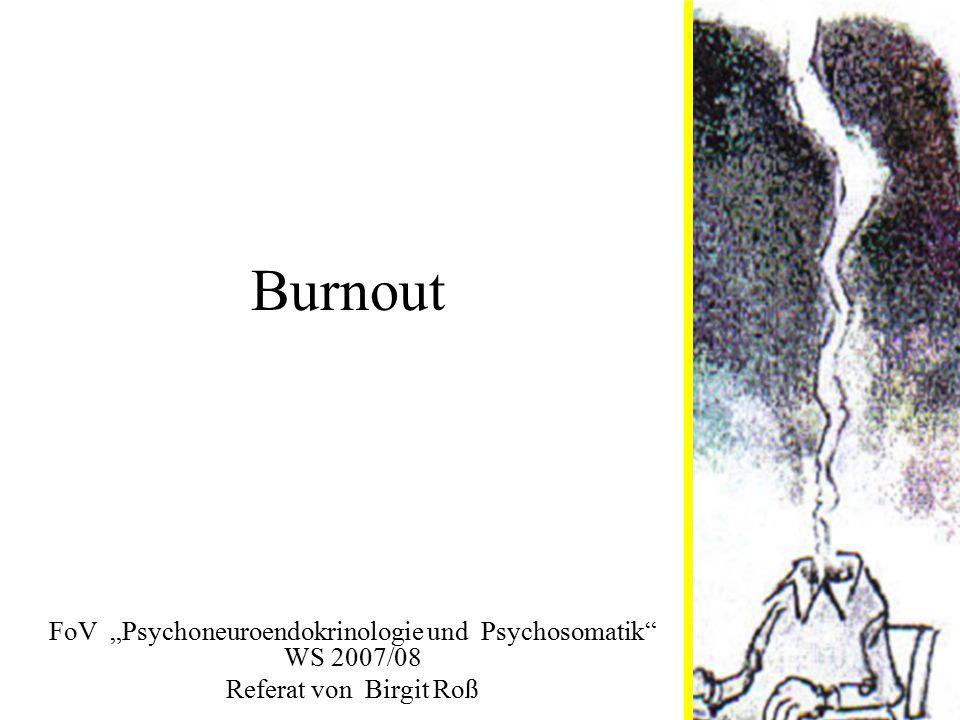 """Burnout FoV """"Psychoneuroendokrinologie und Psychosomatik"""" WS 2007/08 Referat von Birgit Roß"""
