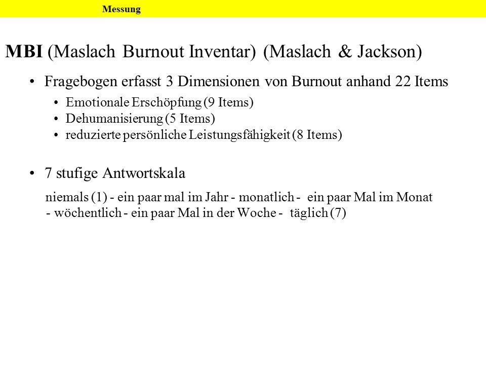 MBI (Maslach Burnout Inventar) (Maslach & Jackson) Fragebogen erfasst 3 Dimensionen von Burnout anhand 22 Items Emotionale Erschöpfung (9 Items) Dehum