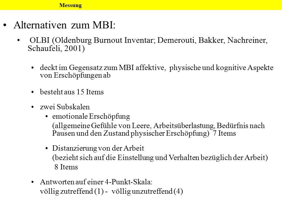 Alternativen zum MBI: Messung OLBI (Oldenburg Burnout Inventar; Demerouti, Bakker, Nachreiner, Schaufeli, 2001) deckt im Gegensatz zum MBI affektive,