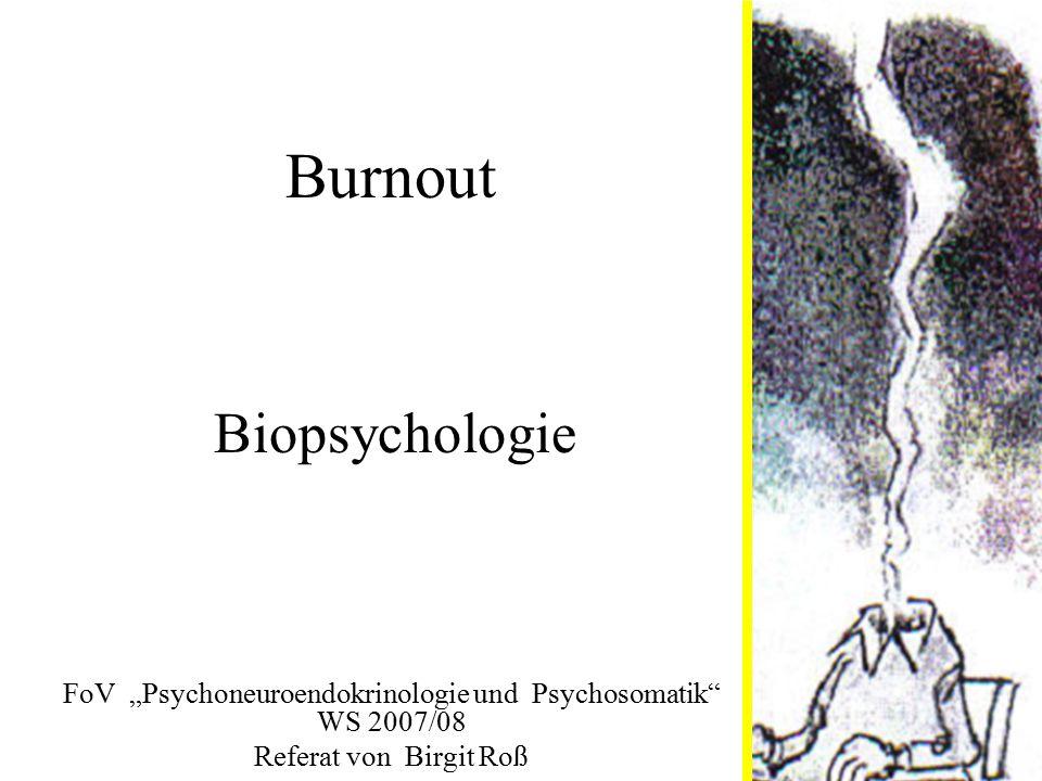 """Burnout FoV """"Psychoneuroendokrinologie und Psychosomatik"""" WS 2007/08 Referat von Birgit Roß Biopsychologie"""