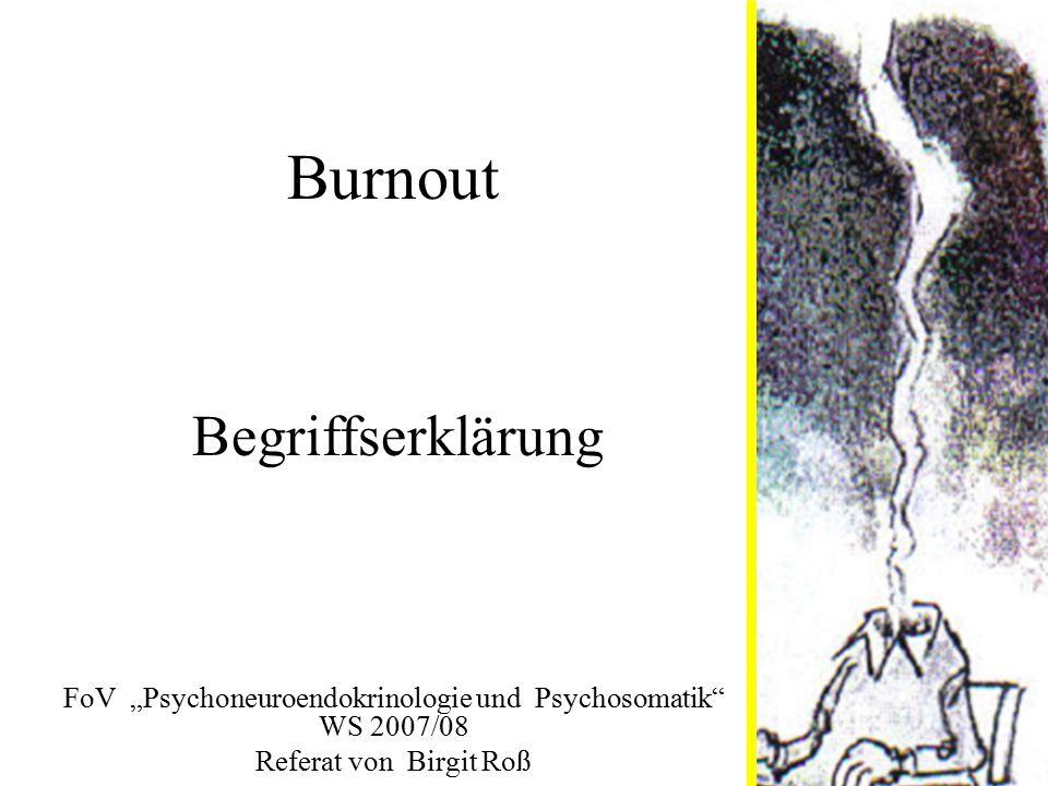 """Burnout FoV """"Psychoneuroendokrinologie und Psychosomatik"""" WS 2007/08 Referat von Birgit Roß Begriffserklärung"""