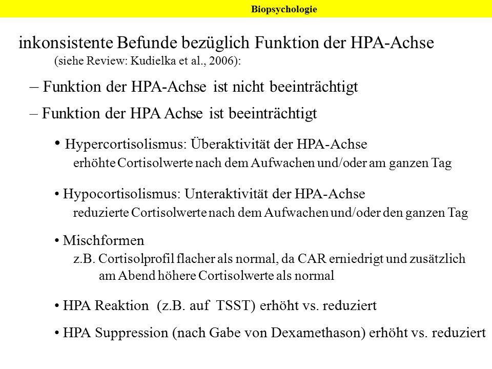 inkonsistente Befunde bezüglich Funktion der HPA-Achse (siehe Review: Kudielka et al., 2006): – Funktion der HPA-Achse ist nicht beeinträchtigt – Funk