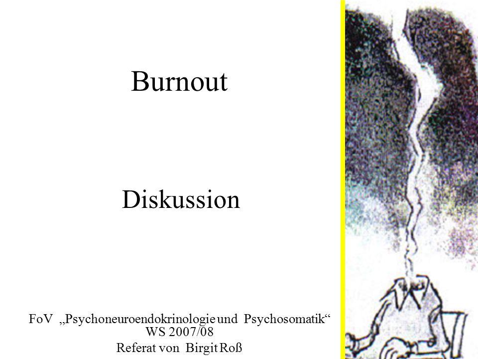 """Burnout FoV """"Psychoneuroendokrinologie und Psychosomatik"""" WS 2007/08 Referat von Birgit Roß Diskussion"""