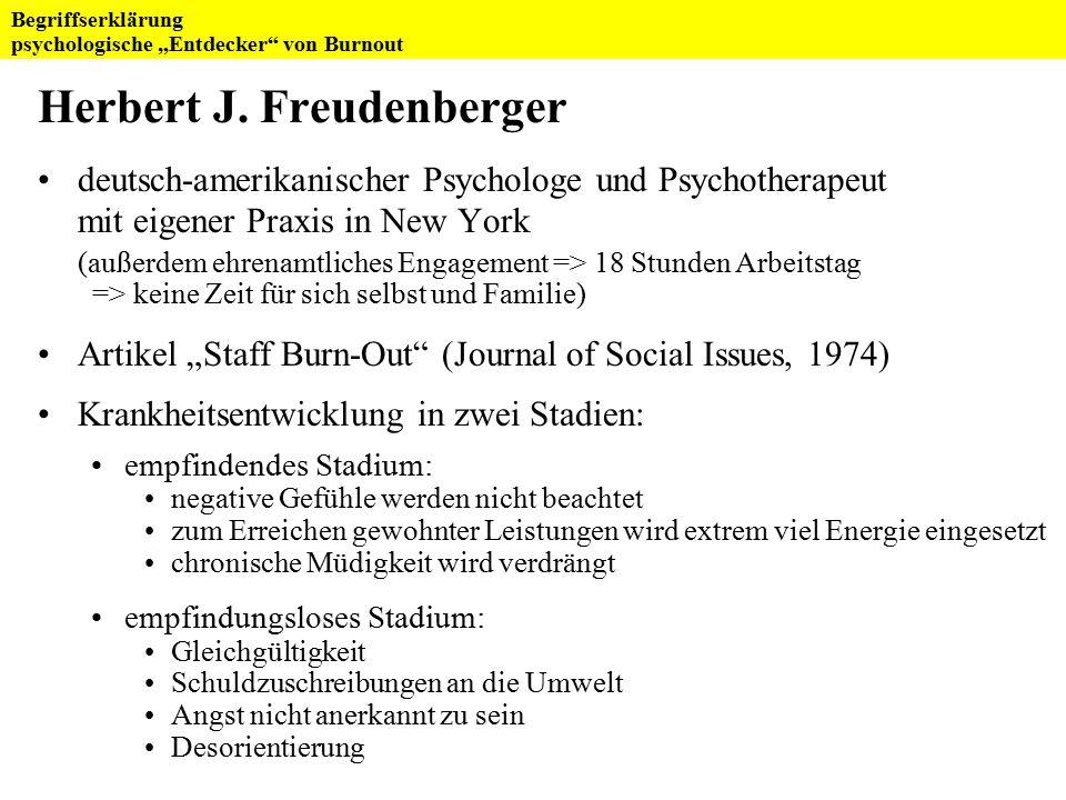 """Kritik: Freudenbergers """"Burnout -Konzept beruht nicht auf Forschungsergebnissen, sondern hauptsächlich auf Selbstbeobachtung Es gibt kein Meßinstrument (z.B."""