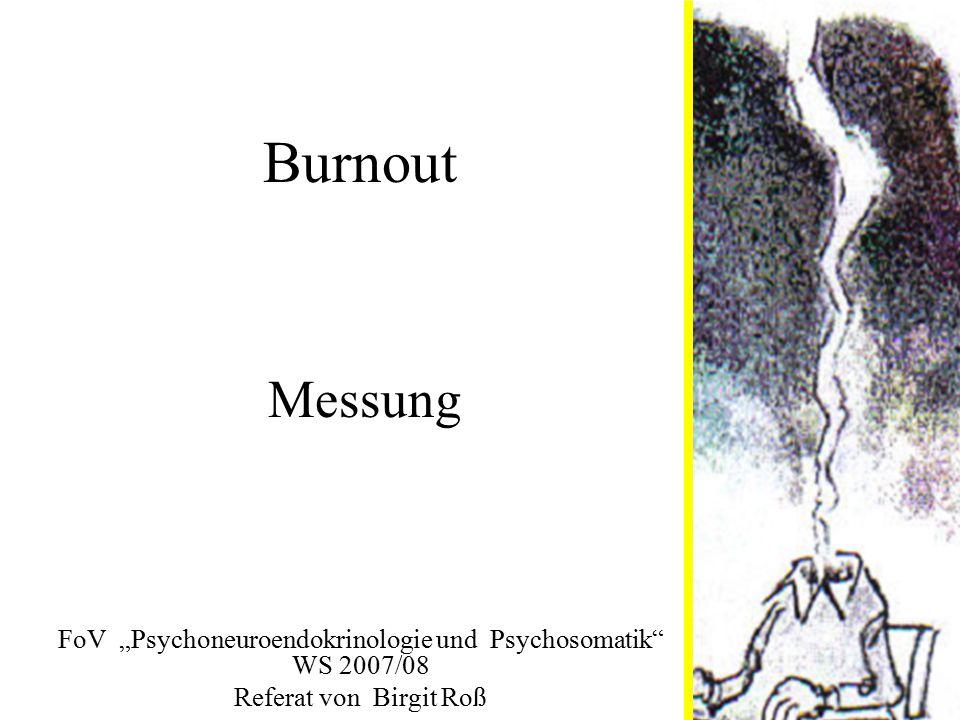 MBI (Maslach Burnout Inventar) (Maslach & Jackson) Fragebogen erfasst 3 Dimensionen von Burnout anhand 22 Items Emotionale Erschöpfung (9 Items) Dehumanisierung (5 Items) reduzierte persönliche Leistungsfähigkeit (8 Items) 7 stufige Antwortskala niemals (1) - ein paar mal im Jahr - monatlich - ein paar Mal im Monat - wöchentlich - ein paar Mal in der Woche - täglich (7) Messung