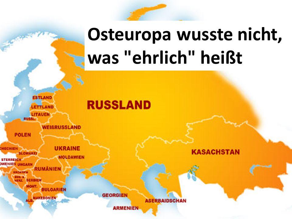 Osteuropa wusste nicht, was ehrlich heißt