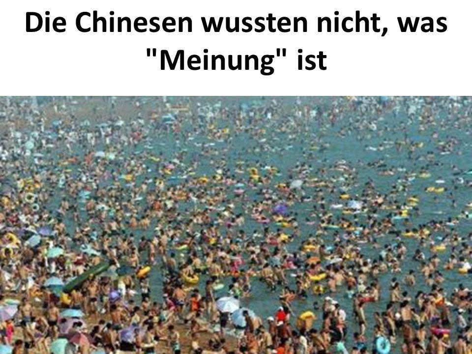 Die Chinesen wussten nicht, was Meinung ist