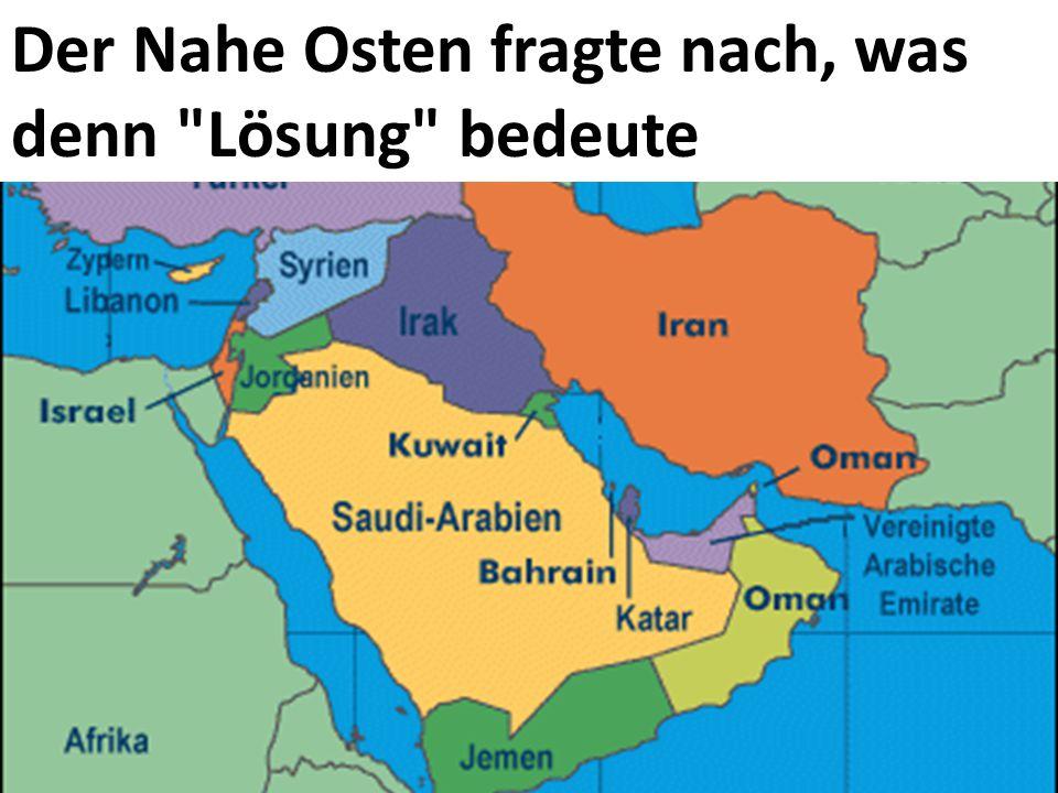 Der Nahe Osten fragte nach, was denn Lösung bedeute