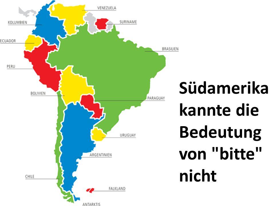 Südamerika kannte die Bedeutung von bitte nicht