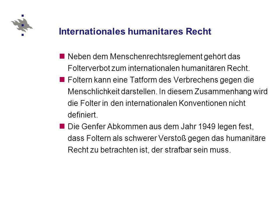 Internationales humanitares Recht Neben dem Menschenrechtsreglement gehört das Folterverbot zum internationalen humanitären Recht.