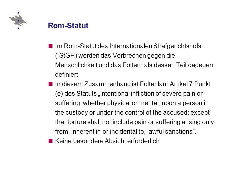 Rom-Statut Im Rom-Statut des Internationalen Strafgerichtshofs (IStGH) werden das Verbrechen gegen die Menschlichkeit und das Foltern als dessen Teil dagegen definiert.