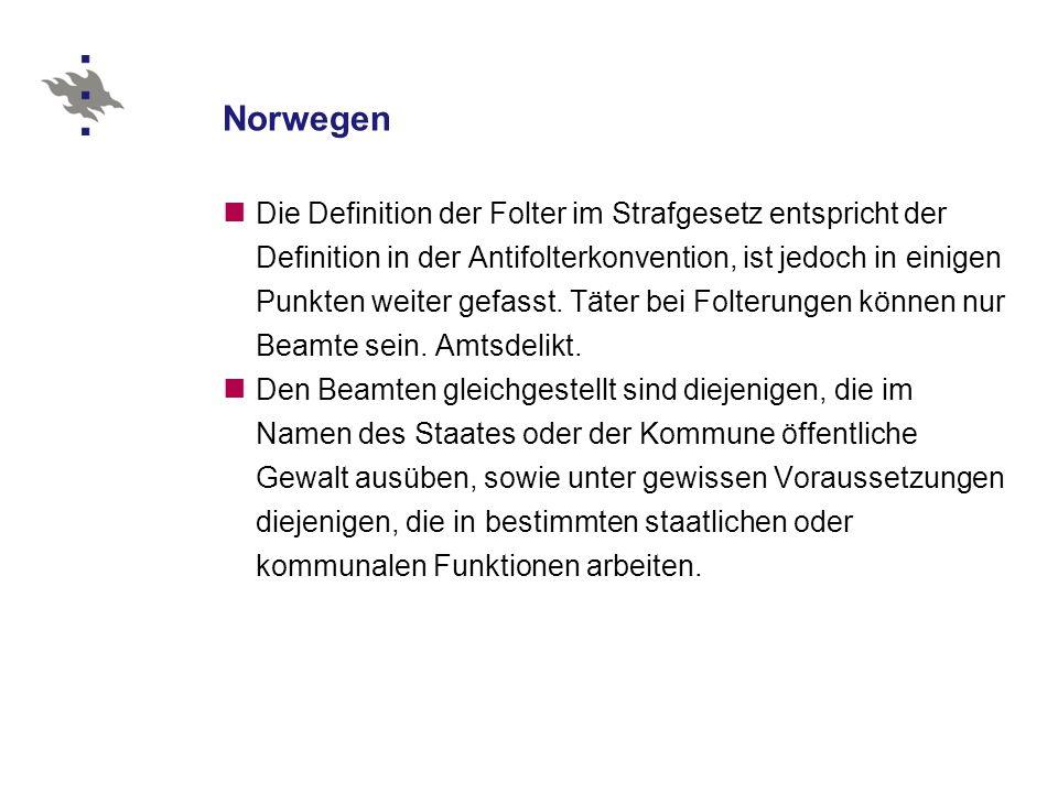 Norwegen Die Definition der Folter im Strafgesetz entspricht der Definition in der Antifolterkonvention, ist jedoch in einigen Punkten weiter gefasst.