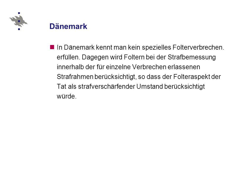 Dänemark In Dänemark kennt man kein spezielles Folterverbrechen.