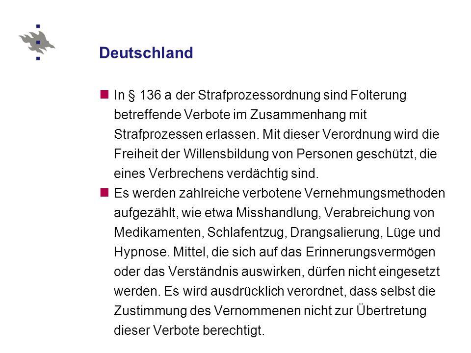 Deutschland In § 136 a der Strafprozessordnung sind Folterung betreffende Verbote im Zusammenhang mit Strafprozessen erlassen.