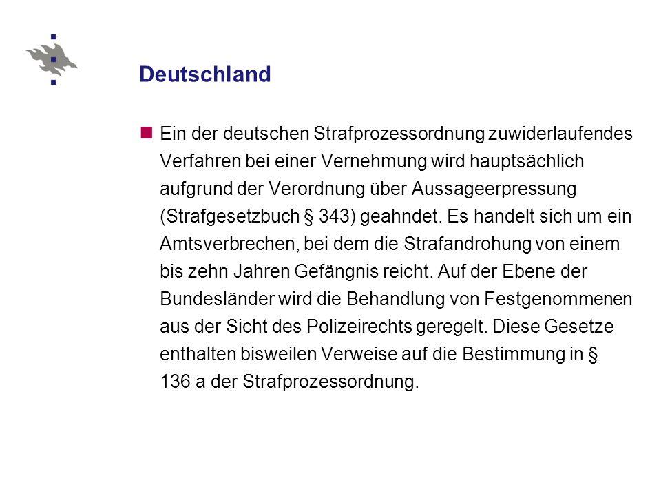 Deutschland Ein der deutschen Strafprozessordnung zuwiderlaufendes Verfahren bei einer Vernehmung wird hauptsächlich aufgrund der Verordnung über Aussageerpressung (Strafgesetzbuch § 343) geahndet.