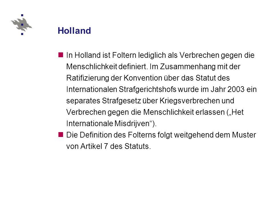 Holland In Holland ist Foltern lediglich als Verbrechen gegen die Menschlichkeit definiert.