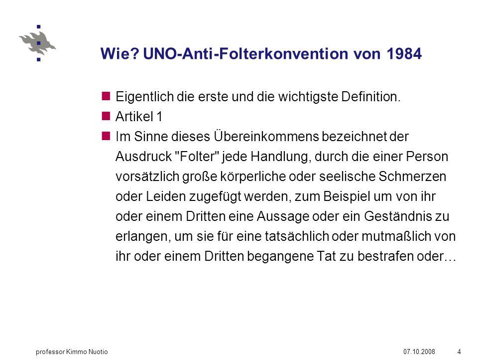 Wie. UNO-Anti-Folterkonvention von 1984 Eigentlich die erste und die wichtigste Definition.
