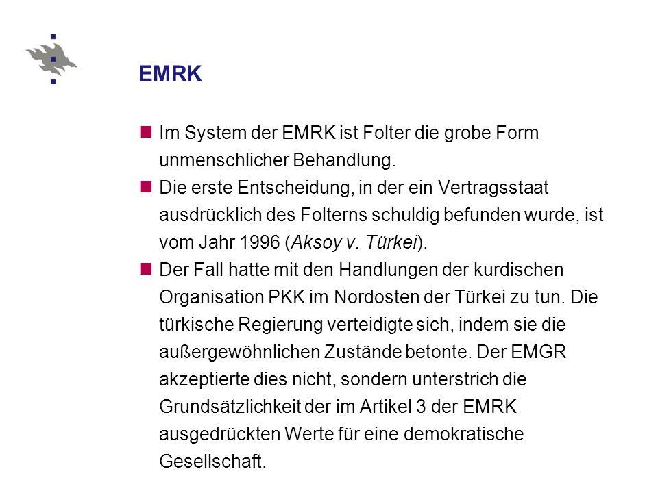 EMRK Im System der EMRK ist Folter die grobe Form unmenschlicher Behandlung.