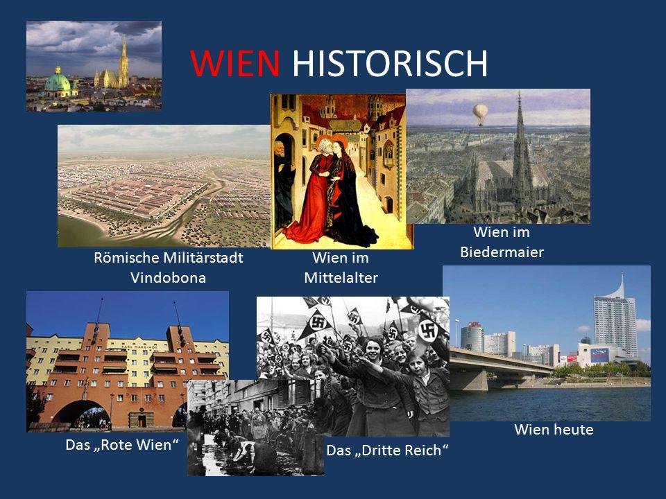 """WIEN HISTORISCH Römische Militärstadt Vindobona Wien im Mittelalter Wien im Biedermaier Das """"Rote Wien"""" Wien heute Das """"Dritte Reich"""""""
