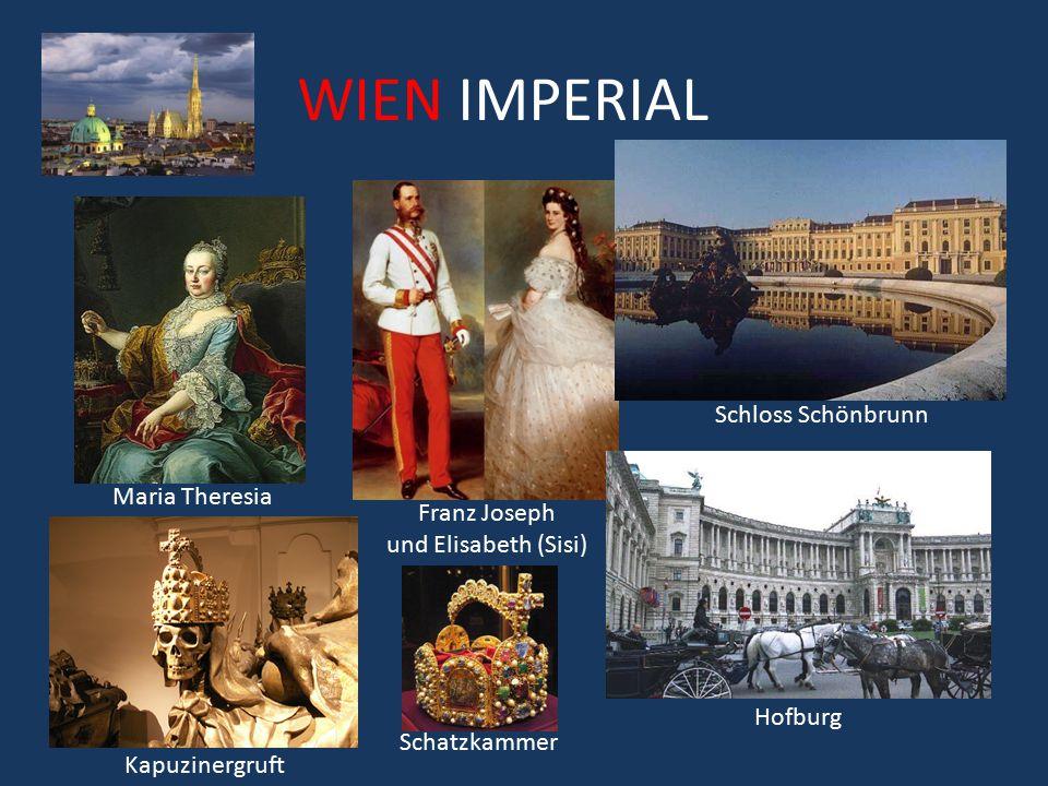WIEN IMPERIAL Schloss Schönbrunn Hofburg Franz Joseph und Elisabeth (Sisi) Maria Theresia Kapuzinergruft Schatzkammer