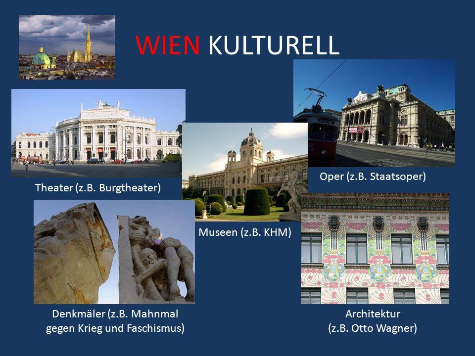 WIEN KULTURELL Theater (z.B. Burgtheater) Oper (z.B. Staatsoper) Museen (z.B. KHM) Denkmäler (z.B. Mahnmal gegen Krieg und Faschismus) Architektur (z.
