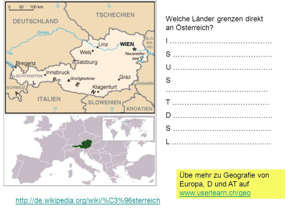 http://de.wikipedia.org/wiki/%C3%96sterreich Welche Länder grenzen direkt an Österreich.