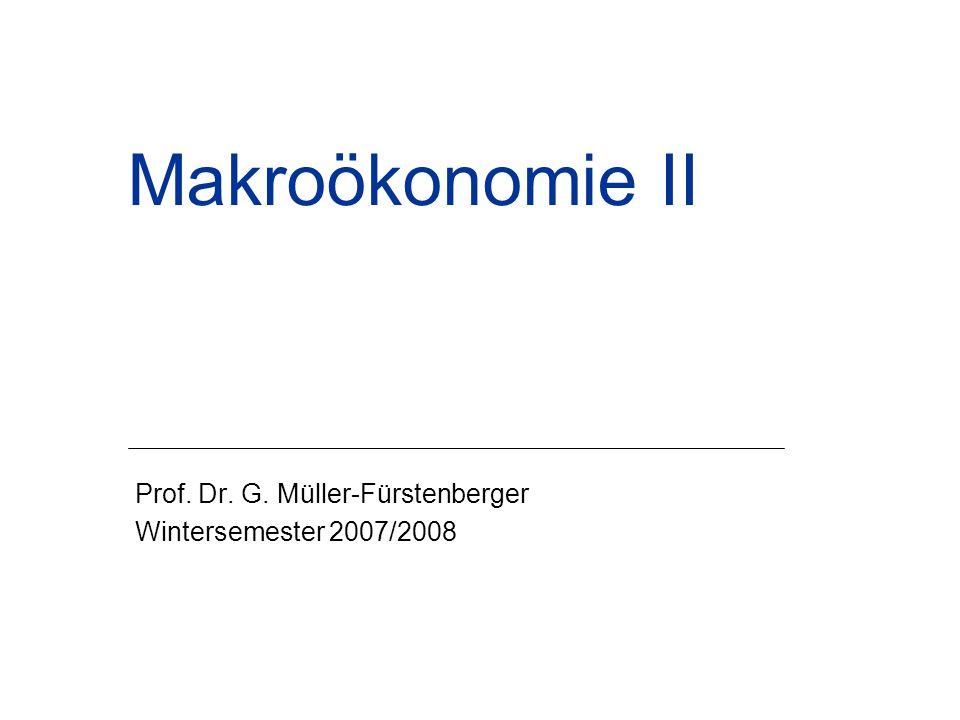 Makroökonomie II Prof. Dr. G. Müller-Fürstenberger Wintersemester 2007/2008