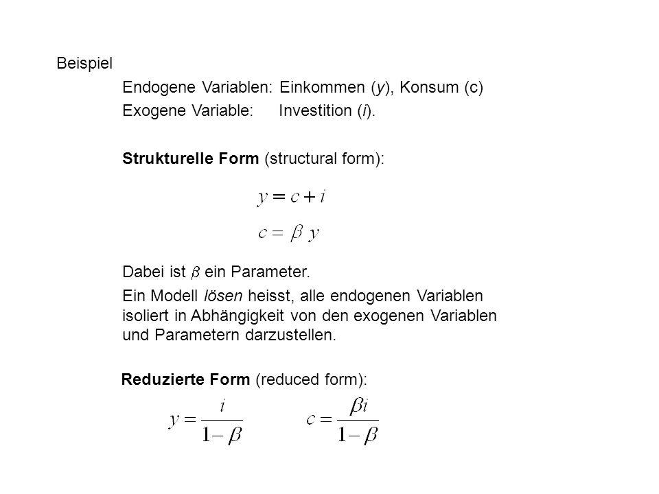 Beispiel Endogene Variablen: Einkommen (y), Konsum (c) Exogene Variable: Investition (i). Strukturelle Form (structural form): Dabei ist  ein Paramet