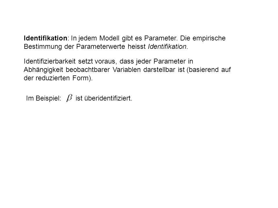 Identifikation: In jedem Modell gibt es Parameter. Die empirische Bestimmung der Parameterwerte heisst Identifikation. Im Beispiel: ist überidentifizi