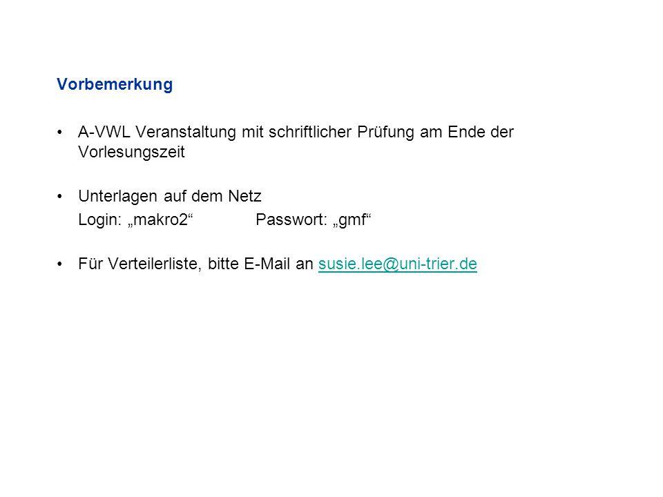 """Vorbemerkung A-VWL Veranstaltung mit schriftlicher Prüfung am Ende der Vorlesungszeit Unterlagen auf dem Netz Login: """"makro2 Passwort: """"gmf Für Verteilerliste, bitte E-Mail an susie.lee@uni-trier.desusie.lee@uni-trier.de"""