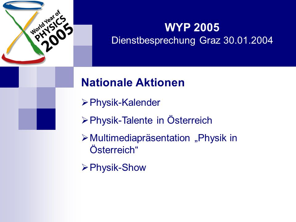 """WYP 2005 Dienstbesprechung Graz 30.01.2004 Nationale Aktionen  Physik-Kalender  Physik-Talente in Österreich  Multimediapräsentation """"Physik in Österreich  Physik-Show"""