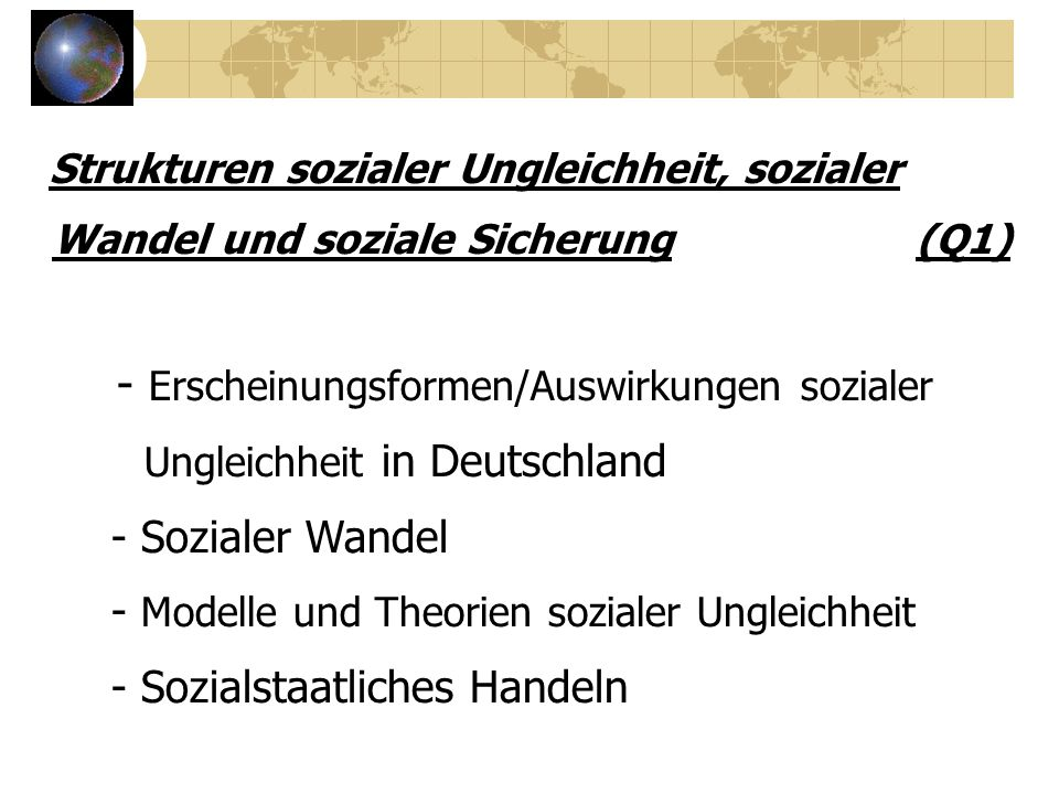 Strukturen sozialer Ungleichheit, sozialer Wandel und soziale Sicherung (Q1) - Erscheinungsformen/Auswirkungen sozialer Ungleichheit in Deutschland -