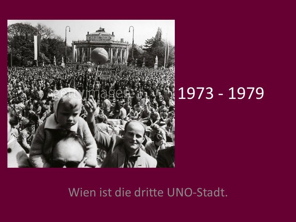 1973 - 1979 Wien ist die dritte UNO-Stadt.