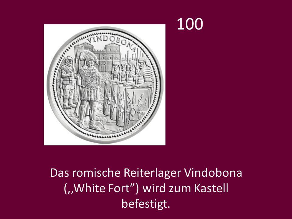 100 Das romische Reiterlager Vindobona (,,White Fort ) wird zum Kastell befestigt.