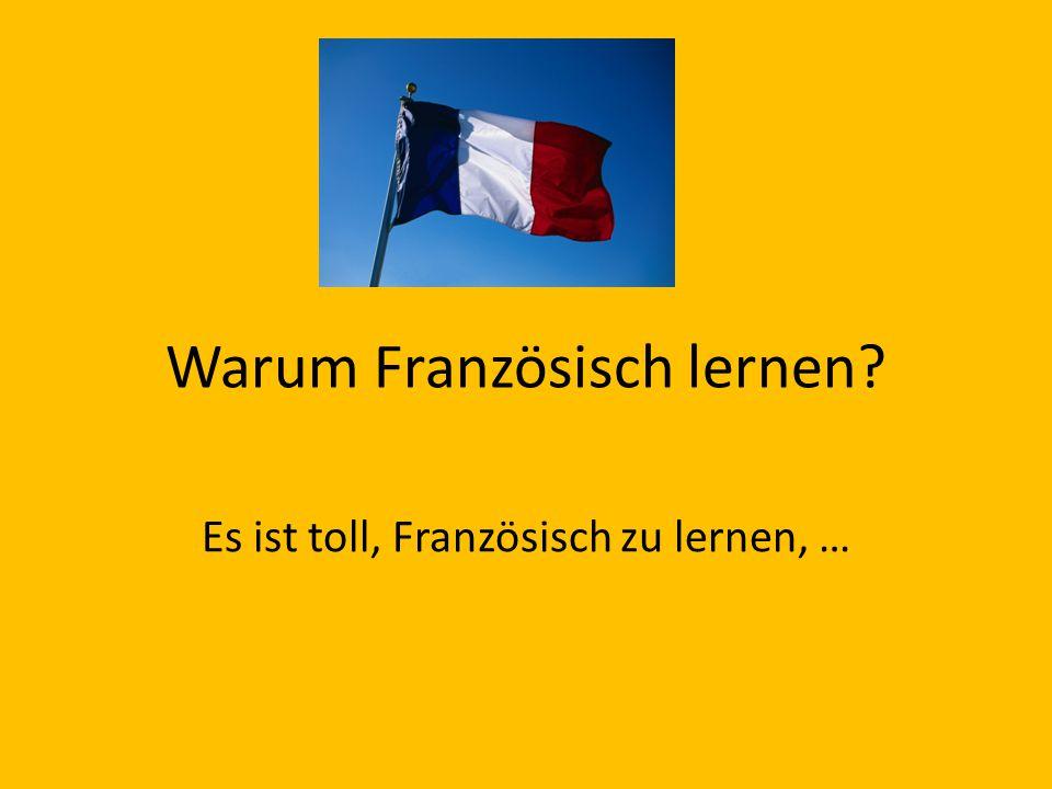 Warum Französisch lernen? Es ist toll, Französisch zu lernen, …