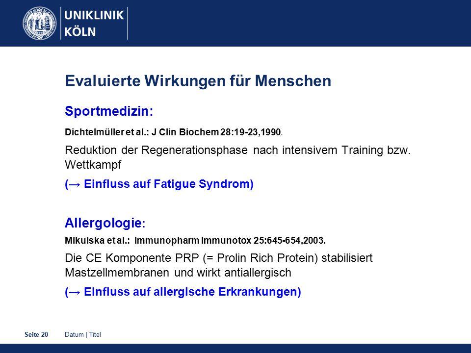Datum | TitelSeite 20 Evaluierte Wirkungen für Menschen Sportmedizin: Dichtelmüller et al.: J Clin Biochem 28:19-23,1990. Reduktion der Regenerationsp