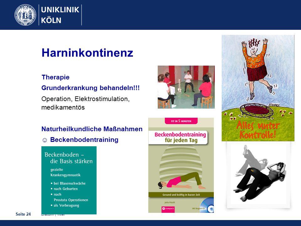 Datum | TitelSeite 24 Harninkontinenz Therapie Grunderkrankung behandeln!!! Operation, Elektrostimulation, medikamentös Naturheilkundliche Maßnahmen ☺