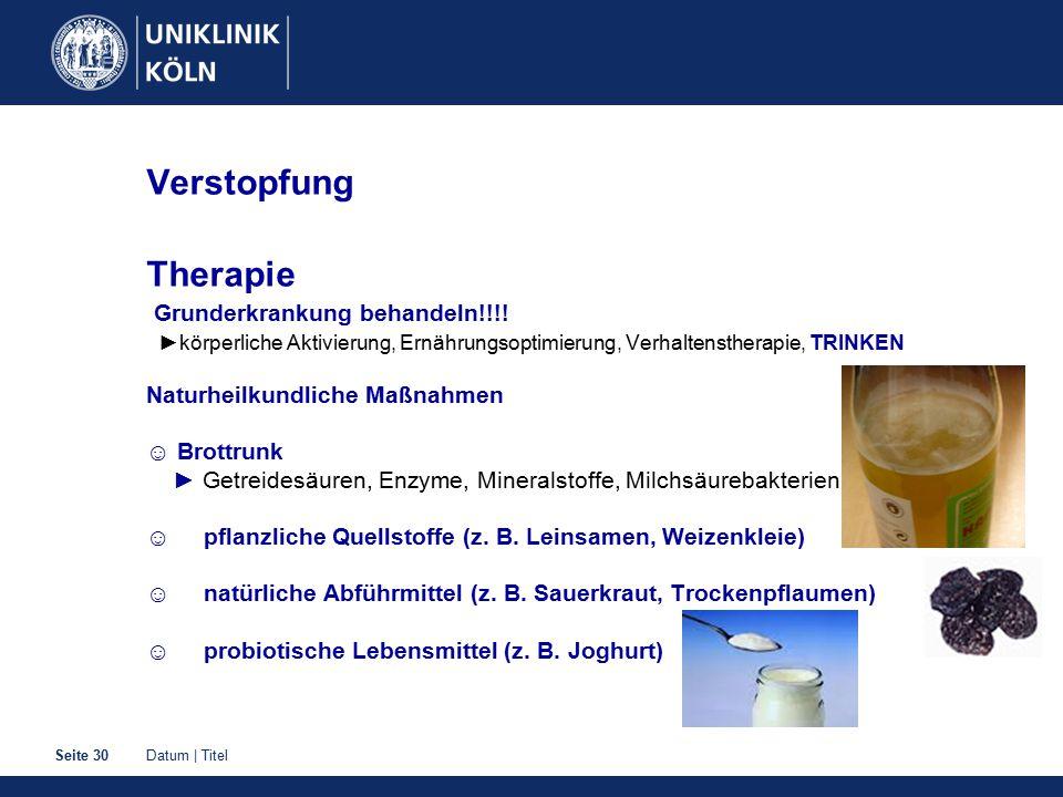Datum | TitelSeite 30 Verstopfung Therapie Grunderkrankung behandeln!!!! ►körperliche Aktivierung, Ernährungsoptimierung, Verhaltenstherapie, TRINKEN