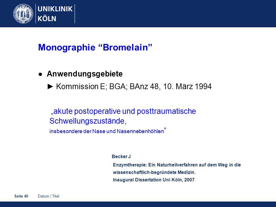 Datum | TitelSeite 40 Monographie Bromelain ● Anwendungsgebiete ► Kommission E; BGA; BAnz 48, 10.