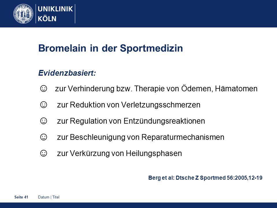 Datum | TitelSeite 41 Bromelain in der Sportmedizin Evidenzbasiert: ☺ zur Verhinderung bzw. Therapie von Ödemen, Hämatomen ☺ zur Reduktion von Verletz