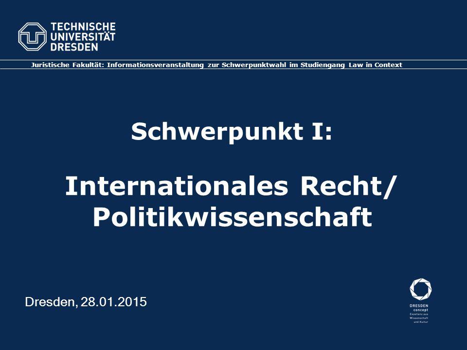 Schwerpunkt I: Internationales Recht/ Politikwissenschaft Juristische Fakultät: Informationsveranstaltung zur Schwerpunktwahl im Studiengang Law in Co