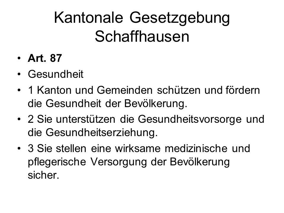 Kantonale Gesetzgebung Schaffhausen Art. 87 Gesundheit 1 Kanton und Gemeinden schützen und fördern die Gesundheit der Bevölkerung. 2 Sie unterstützen