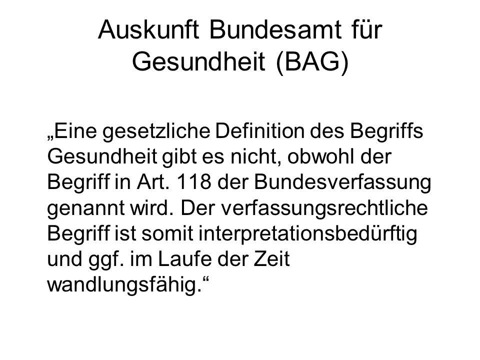 """Auskunft Bundesamt für Gesundheit (BAG) """"Eine gesetzliche Definition des Begriffs Gesundheit gibt es nicht, obwohl der Begriff in Art. 118 der Bundesv"""