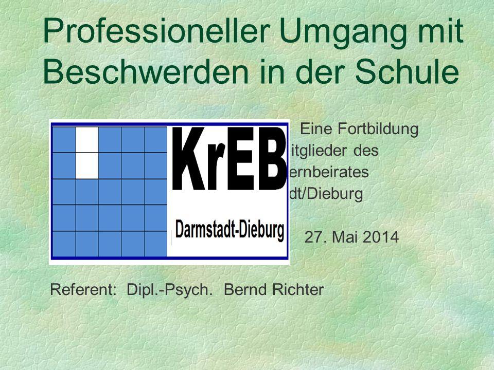 Professioneller Umgang mit Beschwerden in der Schule Eine Fortbildung für die Mitglieder des Kreis-Elternbeirates Darmstadt/Dieburg 27. Mai 2014 Refer