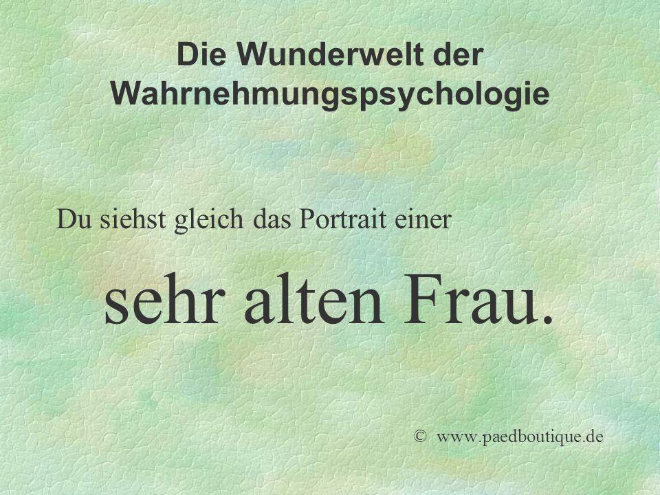 Die Wunderwelt der Wahrnehmungspsychologie Du siehst gleich das Portrait einer sehr alten Frau. © www.paedboutique.de
