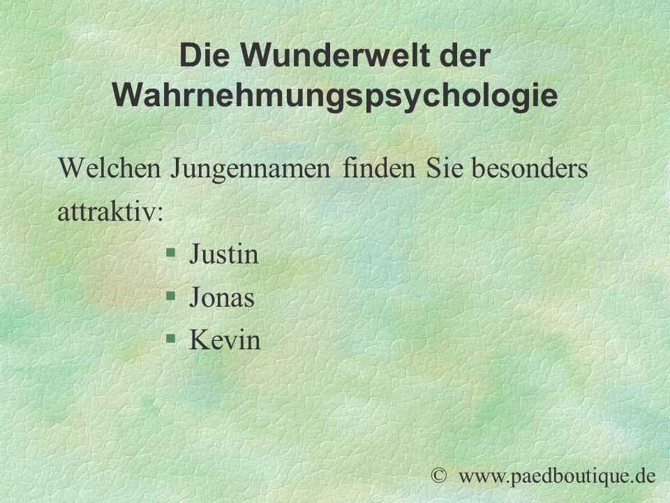 Die Wunderwelt der Wahrnehmungspsychologie © www.paedboutique.de Welchen Jungennamen finden Sie besonders attraktiv: §Justin §Jonas §Kevin