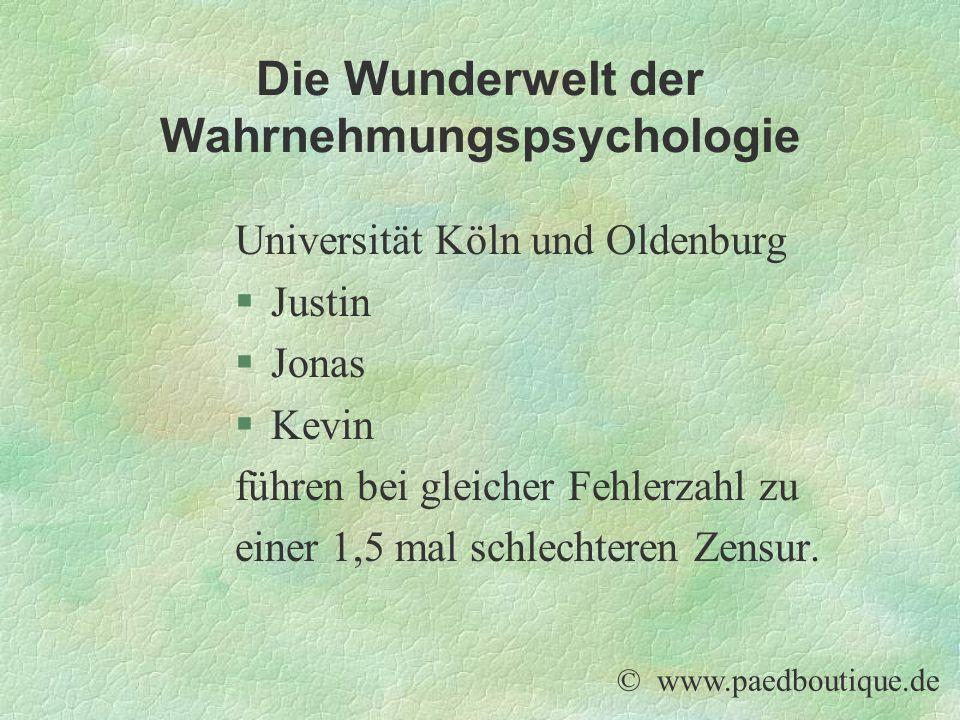 Die Wunderwelt der Wahrnehmungspsychologie © www.paedboutique.de Universität Köln und Oldenburg §Justin §Jonas §Kevin führen bei gleicher Fehlerzahl z
